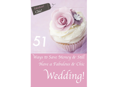 51 Ways to Save Money & Still Have a Fabulous & Chic Wedding!