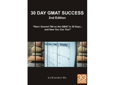 30 Day GMAT Success 2nd Edition: How I Scored 780 on the GMAT in 30 Days… and How You Can Too!